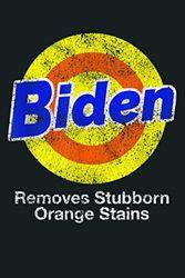 Biden Removes Stubborn Orange Stains Vote Democrat: Notebook Planner - 6x9 inch Daily Planner Journal, To Do List Notebook, Daily Organizer, 114 Pages