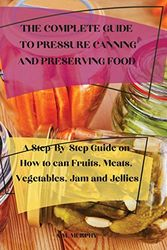 THE COMPLETE GUIDE TO PRESSURE CANNING AND PRESERVING FOOD