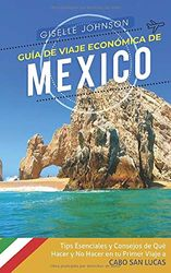 Guía de Viaje económica de México:: Tips esenciales y consejos de qué hacer y no hacer en tu primer viaje a Cabo San Lucas