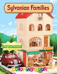 Magical Places! - Sylvanian Families Coloring Book: Fun, Joyful, Indoor Activities, For Kids, Cute Characters, All Ages, Lovely Animal Figures
