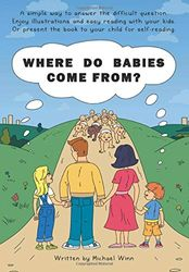 Where Do Babies Come From?: A simple way to answer the difficult question. Enjoy illustrations and easy reading with your kids or present the book for self-reading.