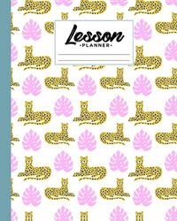 """Lesson Planner: Leopard Lesson Planner, A Well Planned Year for Your Elementary, Middle School, Jr. High, or High School Student 