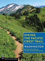 Hiking the Pacific Crest Trail Washington: Section Hiking from the Columbia River to Manning Park