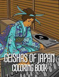 Geishas of Japan Coloring Book: Ancient Japanese Ukiyo-e with a Modern Twist! -Edo Era, Kimonos, Geishas, Japan Woodblock Style
