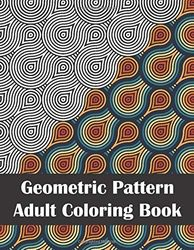 Geometric Pattern Adult Coloring Book: Adult Coloring Book for Stress Relief and Relaxation