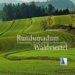 Rundumadum (2. Auflage): 4 Jahreszeiten - 43 Tage - 850 km durch das Waldviertel