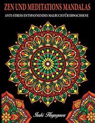 ZEN UND MEDITATIONS MANDALAS Anti-Stress Entspannendes MALBUCH FÜR ERWACHSENE: 100 MANDALA Farbbuch für Meditation und Entspannung und Stressabbau - inspiriert von der Disziplin BUDDHIST e ZEN