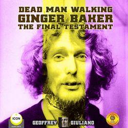 Dead Man Walking Ginger Baker The Final Testament