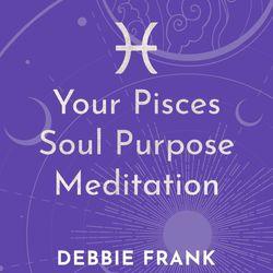 Your Pisces Soul Purpose Meditation