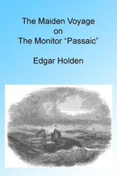 """The Maiden Voyage on the Monitor """"Passaic,"""" Illustrated."""