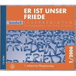 Ernst Scheibe - Er ist unser Friede, CD-ROMs, Bd.1 : 1. Advent 2005 bis Pfingstsonntag 2006, 1 CD-ROM Textreihe IV (Lesepredigten Textreihe, Band 4)