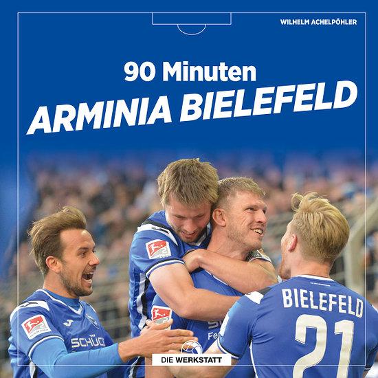 90 Minuten Arminia Bielefeld DSC Arminia – 90 x Gänsehaut