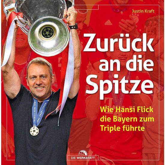 Zurück an die Spitze Hansi Flick und das Bayern Triple