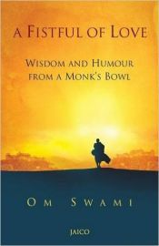A Fistful of Love: Wisdom and Humour from a Monk's Bowl by Om Swami