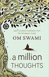 A Million Thoughts: Learn All About Meditation from The Himalayan Mystic by Om Swami