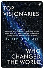 Top Visionaries Who Changed the World by George Ilian