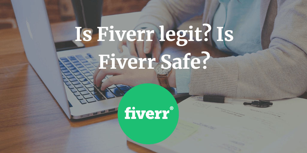 Is Fiverr Legit? Is Fiverr Safe For Buyers? Get Answers To All Of Your Questions