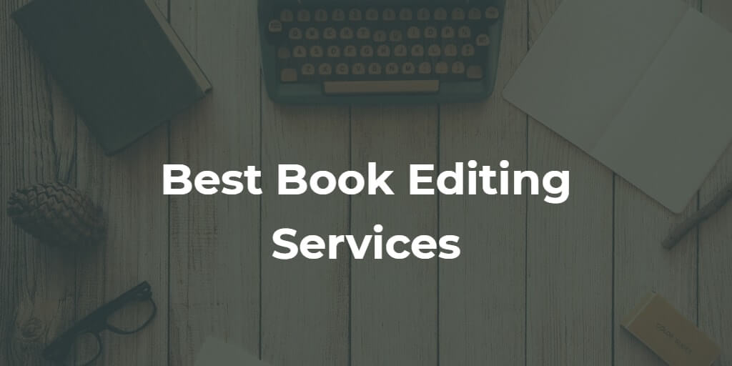 10 Best Book Editing Services and Companies In 2021