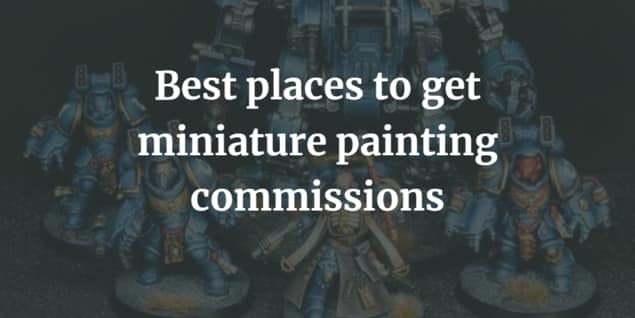 Best Places to Get Miniature Painting Commissions (2021)