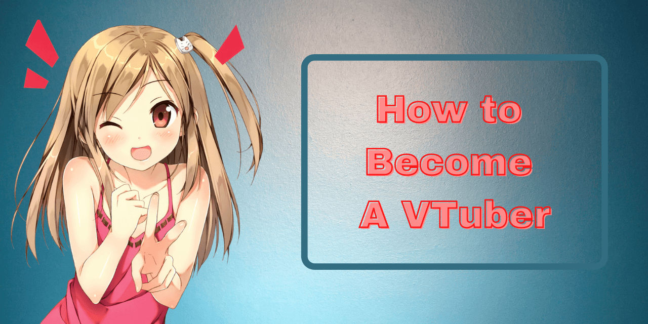 How to Become A VTuber in 2021 – The ULTIMATE Guide