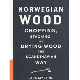 Norwegian Wood: Chopping Stacking and Drying Wood the Scandinavian Way