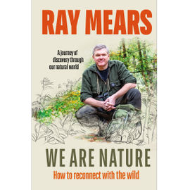 We Are Nature: How to reconnect with the wild - Signed Copy