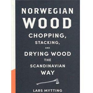 Norwegian Wood: Chopping Stacking and Drying Wood the Scandinavian Way