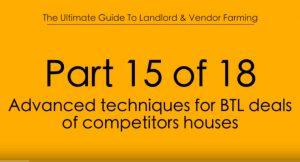 Pt.15 Advanced techniques for BTL deals of Competitors Houses