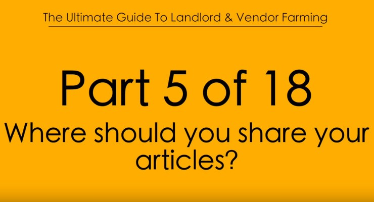 Pt.5 Where should you share your articles on the Landlord & Vendor Farming technique