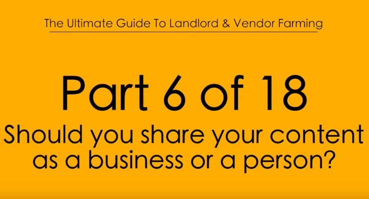 Pt.6 Should you share your Content as a Business or a Person