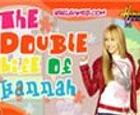 La doble vida de Hannah Montana.