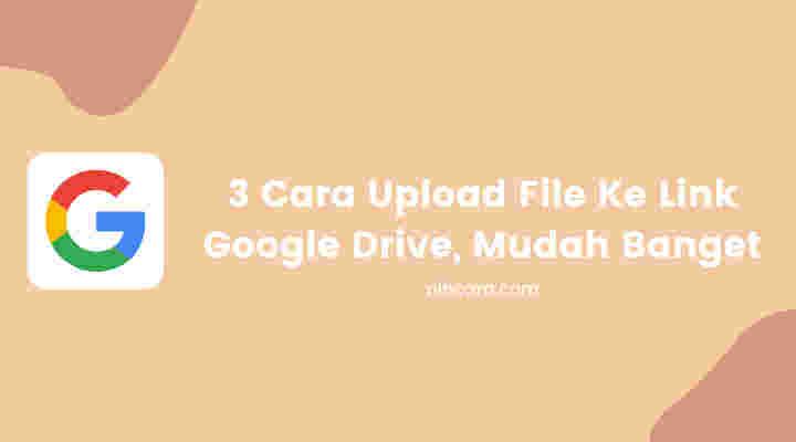 3 Cara Upload File Ke Link Google Drive Mudah Banget Nihcara