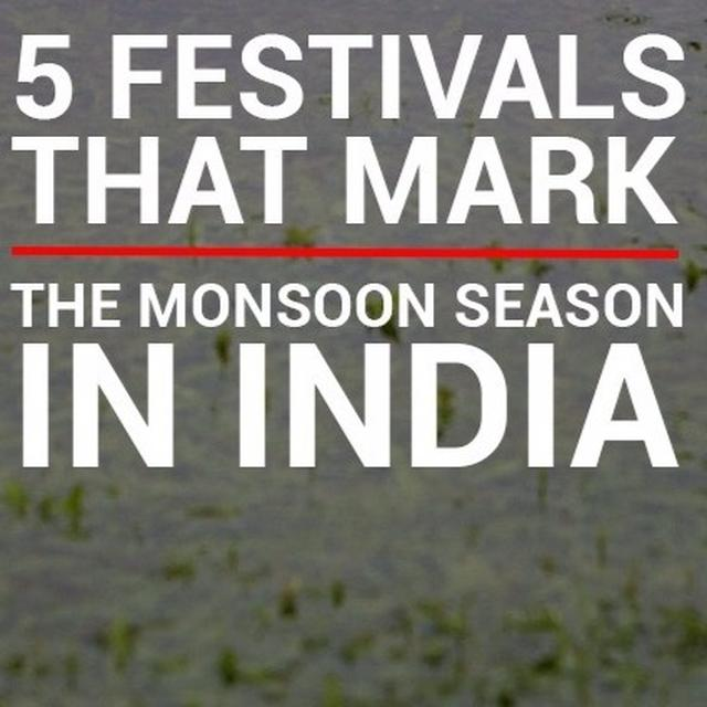 5 Festivals That Mark The Monsoon Season In India