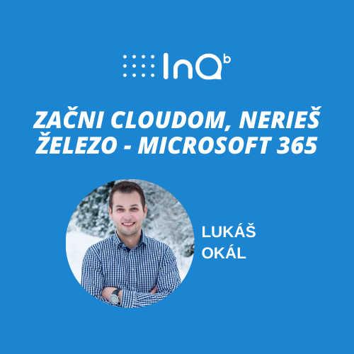 Začni cloudom, nerieš železo - Microsoft 365