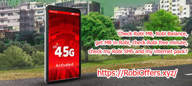 How can I check Robi MB, Robi Balance, get MB in Robi, check Robi free minute, check my Robi SMS and my internet pack?