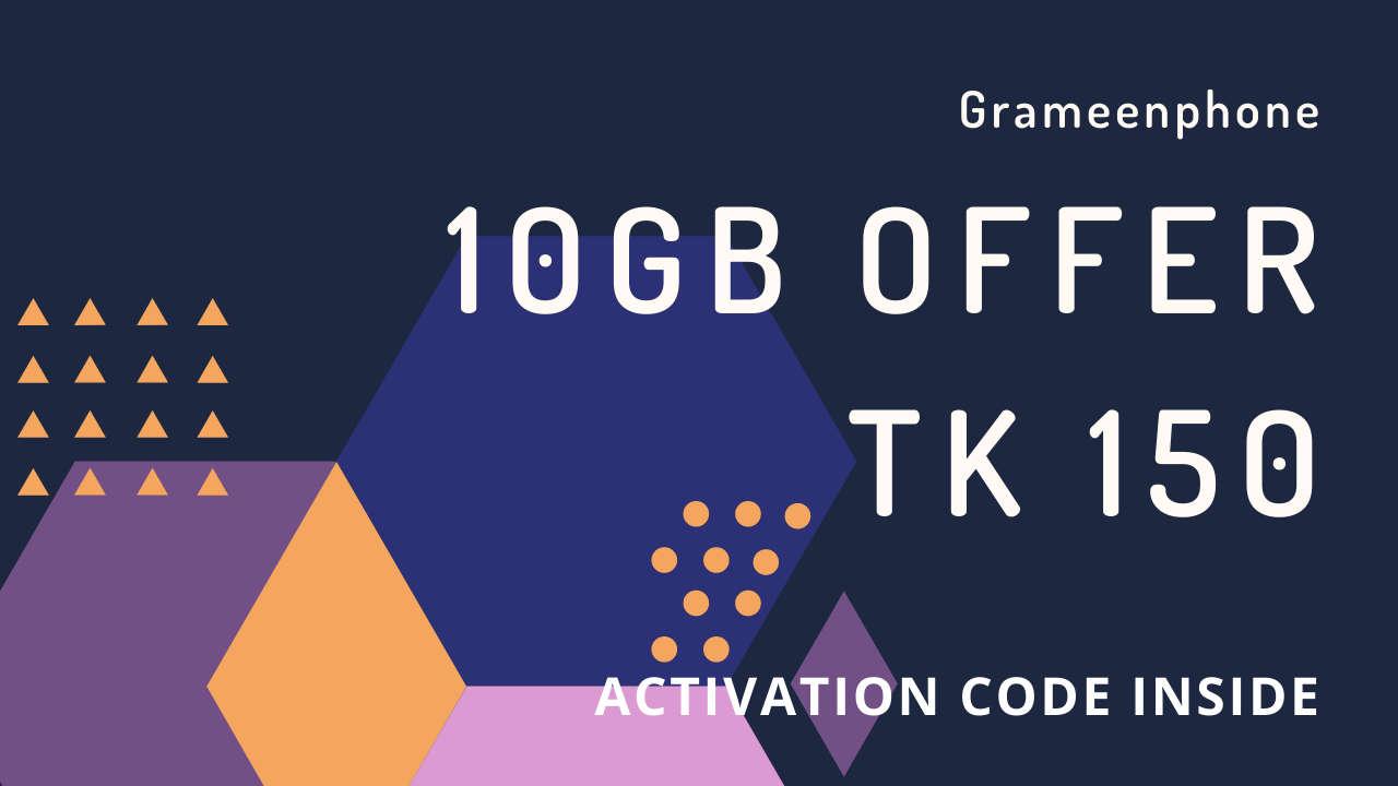 Grameenphone 10GB Offer at Tk 150