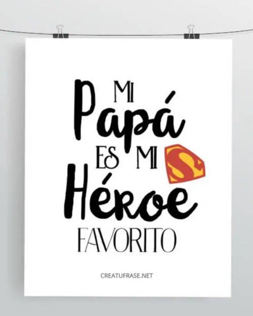 Mi papá es mi héroe favorito.