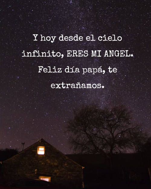 Frases para el Día del Padre - Y hoy desde el cielo infinito, ERES MI ANGEL. Feliz día papá, te extrañamos.