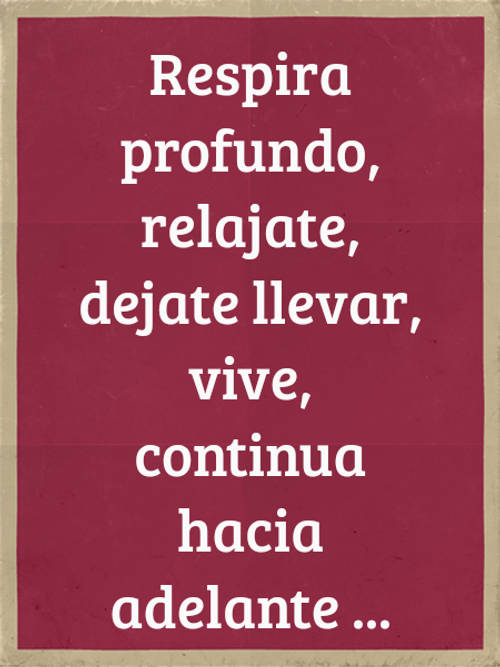Frases de Alegría - Respira profundo, relajate, dejate llevar, vive, continua hacia adelante ...