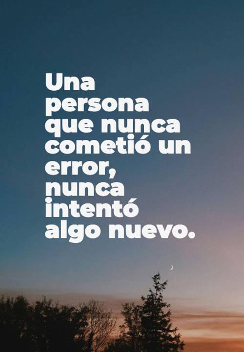 Frases para Reflexionar - Una persona que nunca cometió un error, nunca intentó algo nuevo.