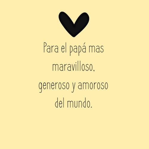 Para el papá mas maravilloso, generoso y amoroso del mundo.