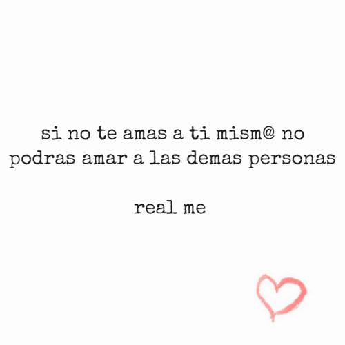 Frases de la Vida - si no te amas a ti mism@ no podras amar a las demas personas          real me
