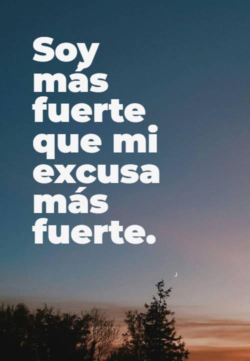 Frases de Motivacion - Soy más fuerte que mi excusa más fuerte.