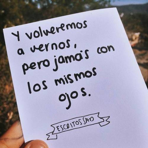 Frases de Acción Poética en Español (Latinoamericana) - Y volveremos a vernos, pero jamás con los mismos ojos