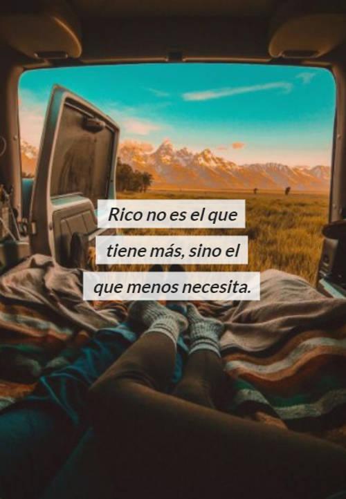 Rico no es el que tiene más, sino el que menos necesita.