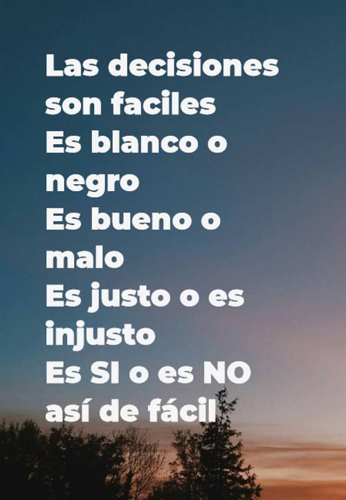 Frases de la Vida - Las decisiones son faciles  Es blanco o negro Es bueno o malo  Es justo o es injusto Es SI o es NO así de fácil