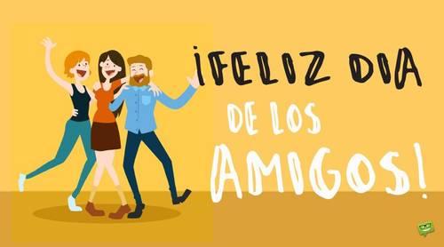 Frases para el Día del Amigo - Feliz día de los amigos!