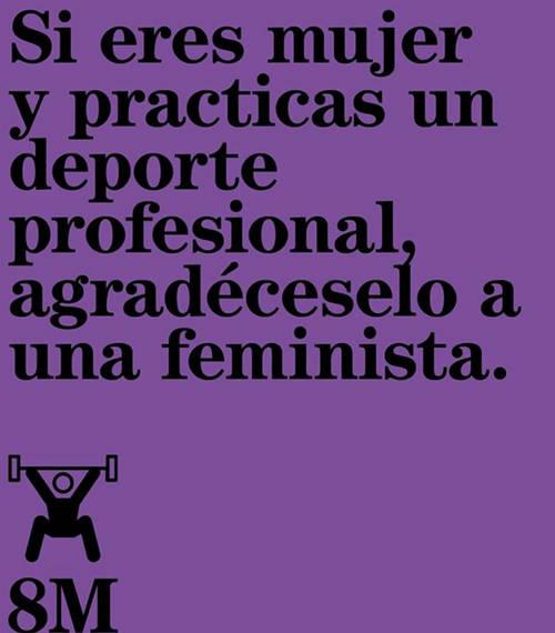 Frases para el Día Internacional de la Mujer - Si eres mujer y practicas un deporte profesional, agradéceselo a una feminista.