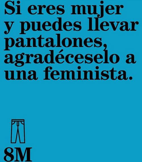 Frases para el Día Internacional de la Mujer - Si eres mujer y puedes llevar pantalones, agradéceselo a una feminista