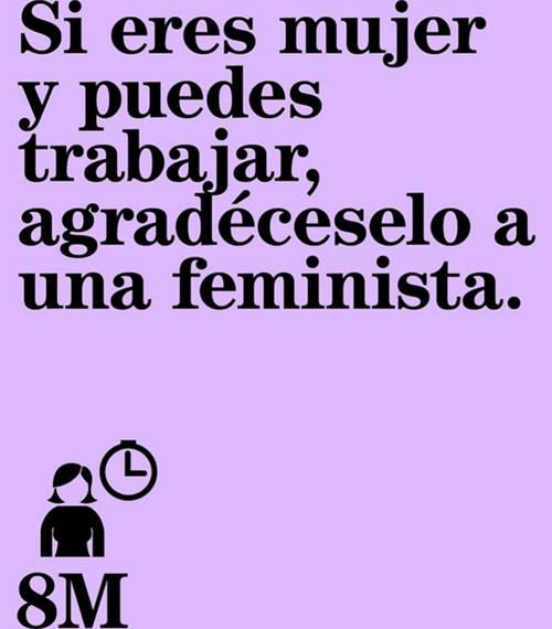 Frases para el Día Internacional de la Mujer - Si eres mujer y puedes trabajar, agradéceselo a una feminista.